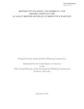 IWC/66/WKM&WI06 - Report on Weapons, Techniques and Observations in the Alaskan Bowhead Whale Subsistence Harvest (submitted by the USA)